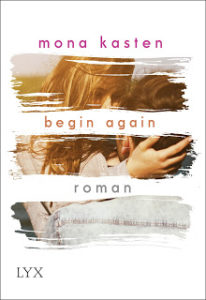 [Rezension] Begin Again – Mona Kasten