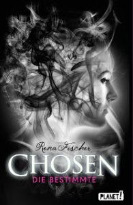 [Rezension] Chosen – Die Bestimmte – Rena Fischer