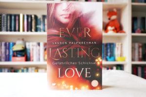 [Rezension] Everlasting Love – Gefährliches Schicksal – Lauren Palphreyman