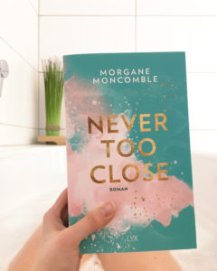 [Rezension] Never too close – Morgane Moncomble